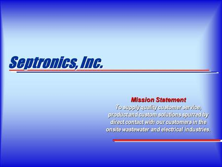 Septronics, Inc. Septronics, Inc. Mission Statement To supply quality customer service, product and custom solutions spurred by direct contact with our.