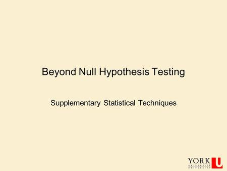Beyond Null Hypothesis Testing Supplementary Statistical Techniques.