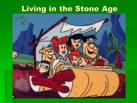 Living in the <strong>Stone</strong> <strong>Age</strong>. Examining History: Prehistory  PRE-HISTORY- period before written history  Approximately 1.75 million years ago, earliest people.