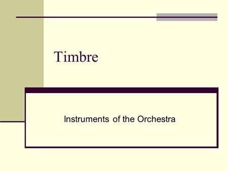 Timbre Instruments of the Orchestra. The Instruments There are four groups of instruments: A)Strings B)Woodwinds C)Brass D)Percussion.
