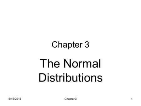 5/15/2015Chapter 31 The Normal Distributions. 5/15/2015Chapter 32 Density Curves Here is a histogram of vocabulary scores of n = 947 seventh graders The.