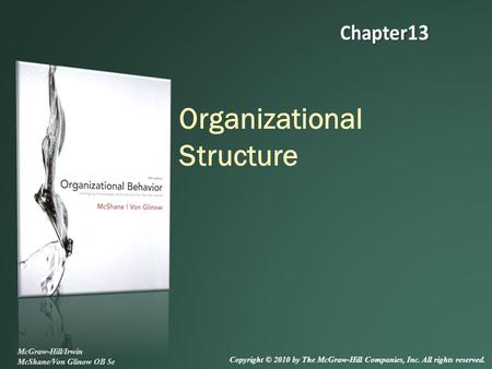 Organizational Structure McGraw-Hill/Irwin McShane/Von Glinow OB 5e Copyright © 2010 by The McGraw-Hill Companies, Inc. All rights reserved.