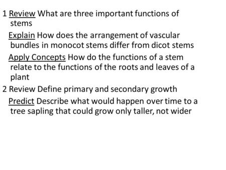 1 Review What are three important functions of stems Explain How does the arrangement of vascular bundles in monocot stems differ from dicot stems Apply.