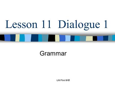 Lesson 11 Dialogue 1 Grammar UM Flint 钟研. Comparative Sentences with 比 (bǐ) Specifi c comparison of two entities is usually expressed with the basic pattern: