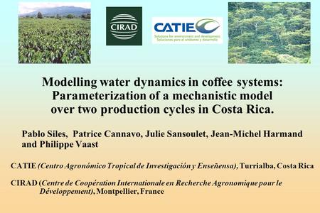 Modelling water dynamics in coffee systems: Parameterization of a mechanistic model over two production cycles in Costa Rica. Pablo Siles, Patrice Cannavo,