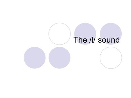 The /l/ sound. 2 possible pronunciations (allophones) Clear-L (Light-L)Dark-L.