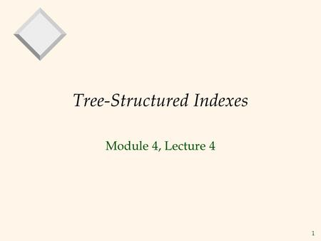 1 Tree-Structured Indexes Module 4, Lecture 4. 2 Introduction As for any index, 3 alternatives for data entries k* : 1. Data record with key value k 2.