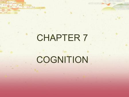 CHAPTER 7 COGNITION.