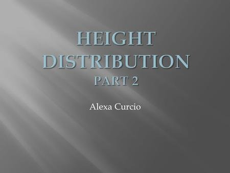 Alexa Curcio. Original Problem : Would a restriction on height, such as prohibiting males from marrying taller females, affect the height of the entire.