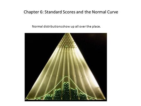 Chapter 6: Standard Scores and the Normal Curve