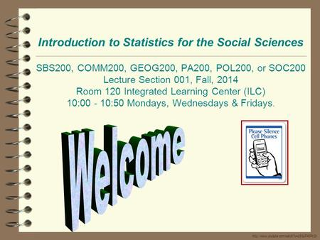 Introduction to Statistics for the Social Sciences SBS200, COMM200, GEOG200, PA200, POL200, or SOC200 Lecture Section 001, Fall, 2014 Room 120 Integrated.