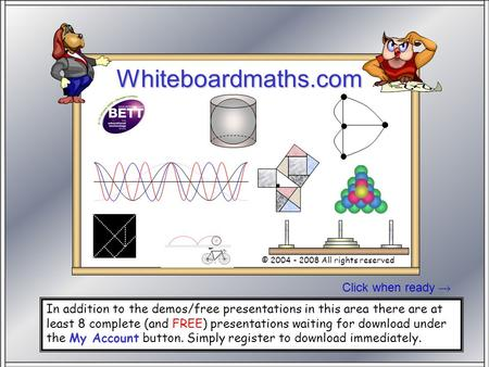 Click when ready Whiteboardmaths.com © 2004 - 2008 All rights reserved Stand SW 100 In addition to the demos/free presentations in this area there are.