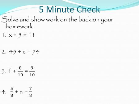 5 Minute Check. Solve and show work. 1. x + 5 = 11.