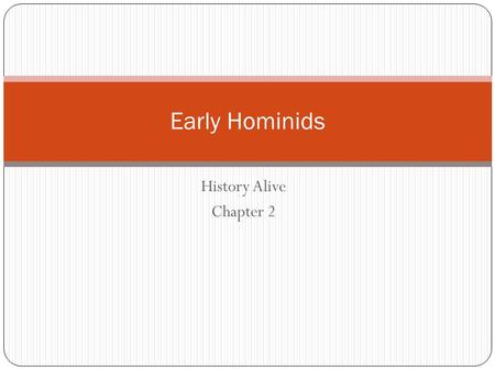 Early Hominids History Alive Chapter 2.