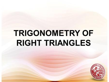 TRIGONOMETRY OF RIGHT TRIANGLES. TRIGONOMETRIC RATIOS Consider a right triangle with as one of its acute angles. The trigonometric ratios are defined.