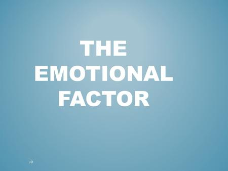 THE EMOTIONAL FACTOR JD. Plagiarism Warning Throughout this power point there are sample answers. Please note that these sample answers are not to be.
