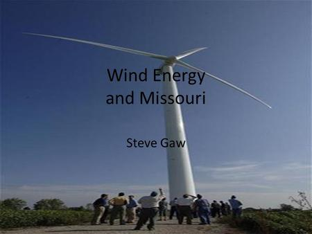 Wind Energy and Missouri Steve Gaw. Missouri Wind Projects in Missouri Installed Wind Capacity: 459 megawatts (MW). State Rank: Missouri ranks 24th for.