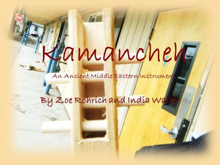 Kamancheh An Ancient Middle Eastern Instrument By Zoe Rohrich and India Waller.