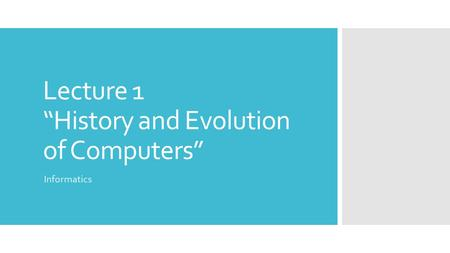 "Lecture 1 ""History and Evolution of Computers"" Informatics."