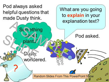 www.ks1resources.co.uk Pod always asked helpful questions that made Dusty think. ? What are you going to explain in your explanation text? Pod asked.