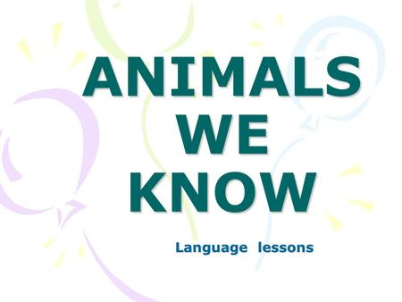 ANIMALS WE KNOW Language lessons. What kind of animal do you like best?