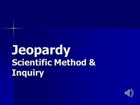 Jeopardy Scientific Method & Inquiry. Scientific Method Life Science Variables Process Skills Metric System (SI) 200 400 600 800 1000 FINAL JEOPARDY.