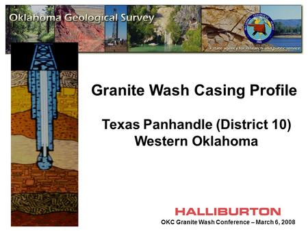 Granite Wash Casing Profile Texas Panhandle (District 10) Western Oklahoma OKC Granite Wash Conference – March 6, 2008.