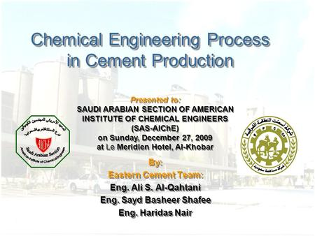 Chemical Engineering Process in Cement Production By: Eastern Cement Team: Eng. Ali S. Al-Qahtani Eng. Sayd Basheer Shafee Eng. Haridas Nair By: Eastern.