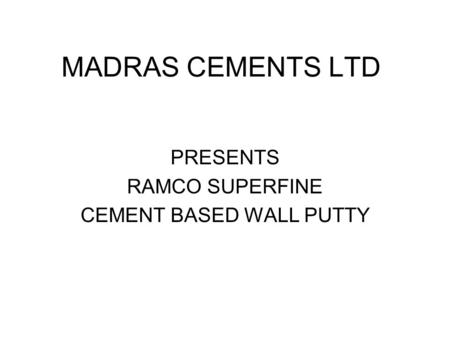MADRAS CEMENTS LTD PRESENTS RAMCO SUPERFINE CEMENT BASED WALL PUTTY.
