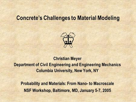 Concrete's Challenges to Material Modeling Christian Meyer Department of Civil Engineering and Engineering Mechanics Columbia University, New York, NY.