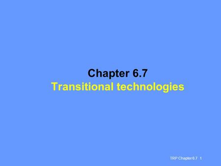 TRP Chapter 6.7 1 Chapter 6.7 Transitional technologies.