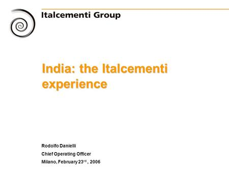 0 Rodolfo Danielli Chief Operating Officer Milano, February 23 rd, 2006 India: the Italcementi experience.
