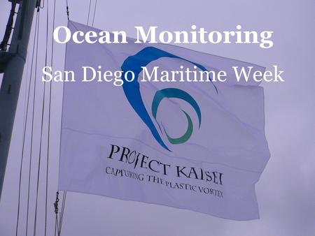 Ocean Monitoring San Diego Maritime Week. Consider…… We use 85,000,000 plastic bottles every 3 minutes We use Permanent material for disposable products.