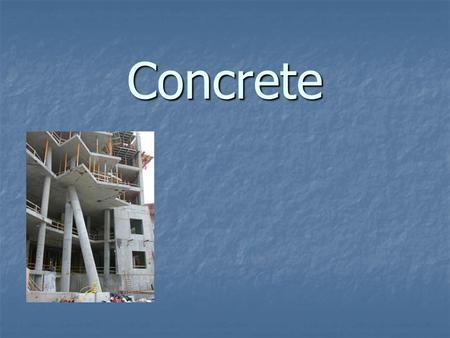 Concrete. Concrete Main Primary Ingredients Cement Cement Aggregate Aggregate Water Water.
