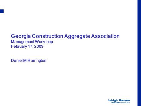 Georgia Construction Aggregate Association Management Workshop February 17, 2009 Daniel M Harrington.