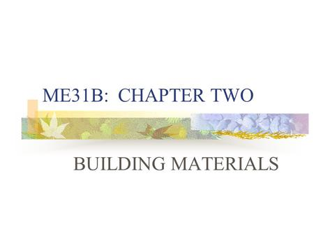 ME31B: CHAPTER TWO BUILDING MATERIALS. 2.1 INTRODUCTION A wide range of building materials is available for rural building construction. The proper selection.