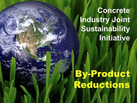 By-Product Reductions Concrete Industry Joint Sustainability Initiative.