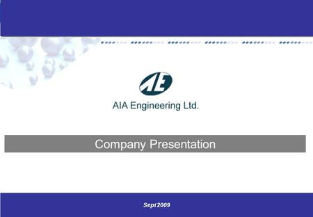 Www.aiaengineering.com 0 Sept 2009 Company Presentation.