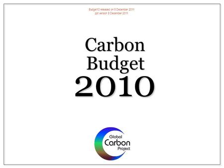 Carbon 2010 Budget Budget10 released on 5 December 2011 ppt version 8 December 2011.
