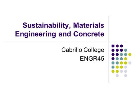 Sustainability, Materials Engineering and Concrete Cabrillo College ENGR45.
