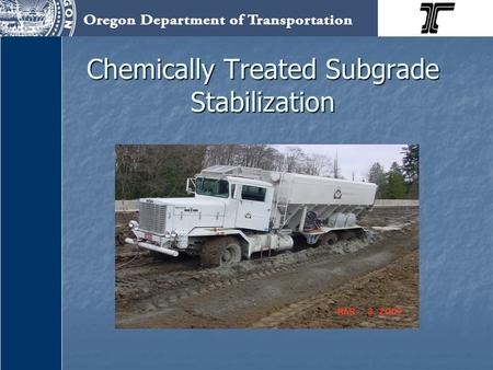 Chemically Treated Subgrade Stabilization. ODOT Geo/Hydro/HazMat Conference Chemically Treated Subgrade Stabilization ODOT Pavement Services Rene' A.