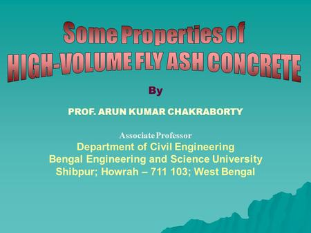 By PROF. ARUN KUMAR CHAKRABORTY Associate Professor Department of Civil Engineering Bengal Engineering and Science University Shibpur; Howrah – 711 103;