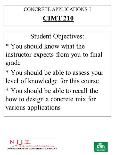Student Objectives: * You should know what the instructor expects from you to final grade * You should be able to assess your level of knowledge for this.