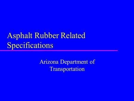 Asphalt Rubber Related Specifications Arizona Department of Transportation.