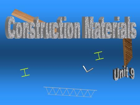 Unit 9 Construction Materials  Identify the basic components of concrete  Explain different types of masonry brick, block, and mortar  Classify wood.