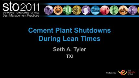 Produced by: Cement Plant Shutdowns During Lean Times Seth A. Tyler TXI.