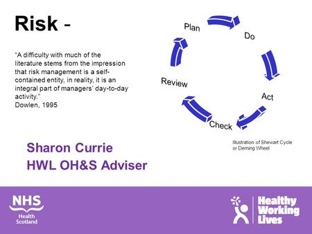 "Risk - Sharon Currie HWL OH&S Adviser ""A difficulty with much of the literature stems from the impression that risk management is a self- contained entity,"