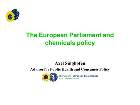 The European Parliament and chemicals policy Axel Singhofen Adviser for Public Health and Consumer Policy.