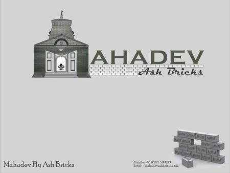 Mahadev Fly Ash Bricks Mobile :+91 9565 300100