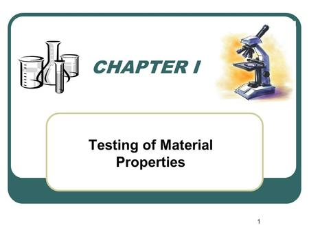 1 CHAPTER I Testing of Material Properties. 2 1.1 Significance of testing materials The testing of materials may be performed with one of the three points.